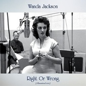 Right Or Wrong (Remastered 2021) by Wanda Jackson