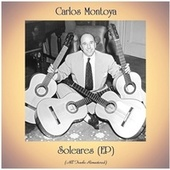 Soleares (EP) (All Tracks Remastered) by Carlos Montoya