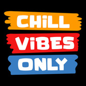 Chill Vibes Only de Various Artists