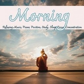 Morning Relaxing Music, Piano, Positive, Study, Sleep, Focus, Concentration von Various Artists