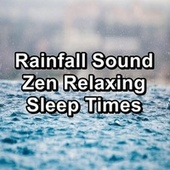 Rainfall Sound Zen Relaxing Sleep Times by Relaxing Sounds of Nature