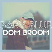 Baby Blue by Dominic Broom