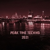 Peak Time Techno 2021 von Various Artists