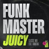 Juicy (Classic Mix) by Funk Master