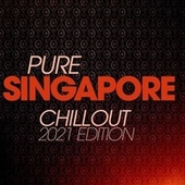 Pure Singapore Chillout 2021 Edition by Ariah, Hortuma, Serafino Rudari, D'pianomaster, Tibetanic, Mantra, Sound Exciters, Moonshine, Rainbow, Chucherias, Polinesia, Spirit Of Venus