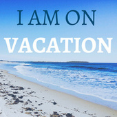 I Am On Vacation by Various Artists