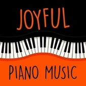 Joyful Piano Music by Various Artists