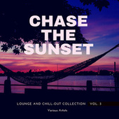 Chase The Sunset (Lounge And Chill Out Collection), Vol. 3 von Various Artists