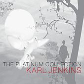 Karl Jenkins: The Platinum Collection by Karl Jenkins