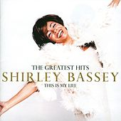 The Greatest Hits: This Is My Life by Shirley Bassey