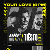 Your Love (9PM)(Tiësto Remix) de ATB x Topic x A7S