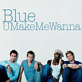 U Make Me Wanna by Blue