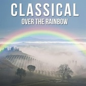 Classical: Over the Rainbow by Various Artists
