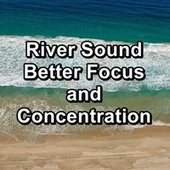River Sound Better Focus and Concentration by Calm Music