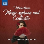 Marvellous Mezzo-Soprano and Contralto: Best Loved Opera Arias fra Various Artists