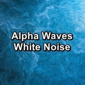 Alpha Waves White Noise by White Noise Babies