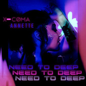 Need to Deep by Xcoma