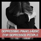 Depressing Piano Music for Depressed People von Various Artists