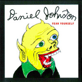 Fear Yourself de Daniel Johnston