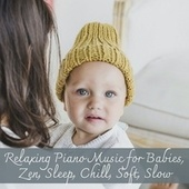 Relaxing Piano Music for Babies, Zen, Sleep, Chill, Soft, Slow von Various Artists