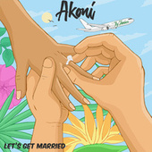 Lets Get Married by Akoni