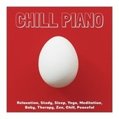 Chill Piano: Relaxation, Study, Sleep, Yoga, Meditation, Baby, Therapy, Zen, Chill, Peaceful by Various Artists