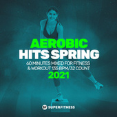 Aerobic Hits Spring 2021: 60 Minutes Mixed for Fitness & Workout 135 bpm/32 Count by Super Fitness