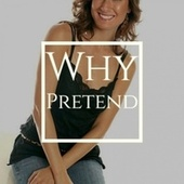 Why Pretend by Various Artists