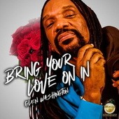 Bring Your Love On In by Glen Washington