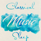 Classical Music Sleep by Various Artists