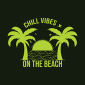 Chill Vibes On The Beach by Various Artists