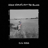 Whole World's Got The Blues (feat. Eric Gales) by Eric Bibb