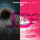 All You Need Is Now von Duran Duran
