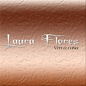 Ven A Casa de Laura Flores