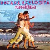Decada Explosiva Romantica by Various Artists