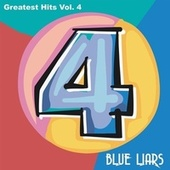 Blue Liars Greatest Hits, Vol. 4 by Blue Liars