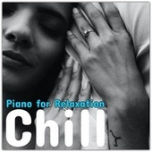 Chill: Piano for Relaxation von Various Artists