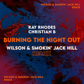 Burning the Night Out (Wilson & Smokin' Jack Hill Extended Remix) by Ray Rhodes