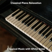 Classical Music with White Noise by Classical Piano Relaxation