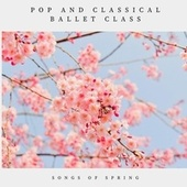 Pop and Classical Ballet Class: Songs of Spring by Trisha Wolf