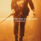 Visit From The Dead Dog by Ed Harcourt
