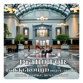 Piano for Background: Hotel, Office, Home, Lounge, Restaurant by Various Artists