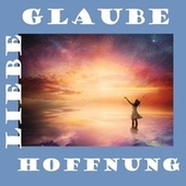 Glaube, Liebe, Hoffnung by Various Artists