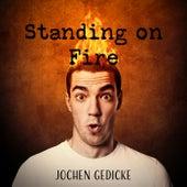 Standing on Fire by Jochen Gedicke