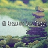 60 Massaging Aura Tracks von Lullabies for Deep Meditation