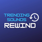 Trending Sounds Rewind by Various Artists