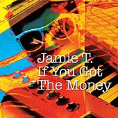 If You Got The Money de Jamie T