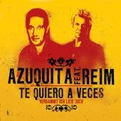 Te Quiero A Veces (Verdammt Ich Lieb' Dich) von Azuquita