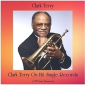 Clark Terry On Hit Single Records (All Tracks Remastered) von Clark Terry