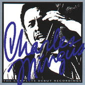The Complete Debut Recordings by Charles Mingus